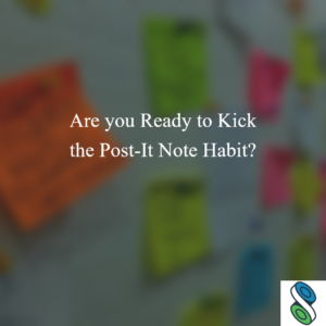 Are you Ready to Kick the Post-It Note Habit?