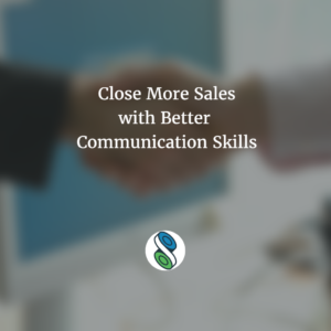 Close more sales with better communication skills
